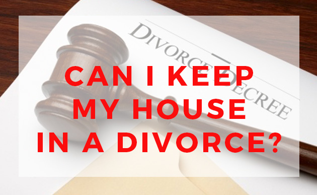 How Can I Keep My House In A Divorce?