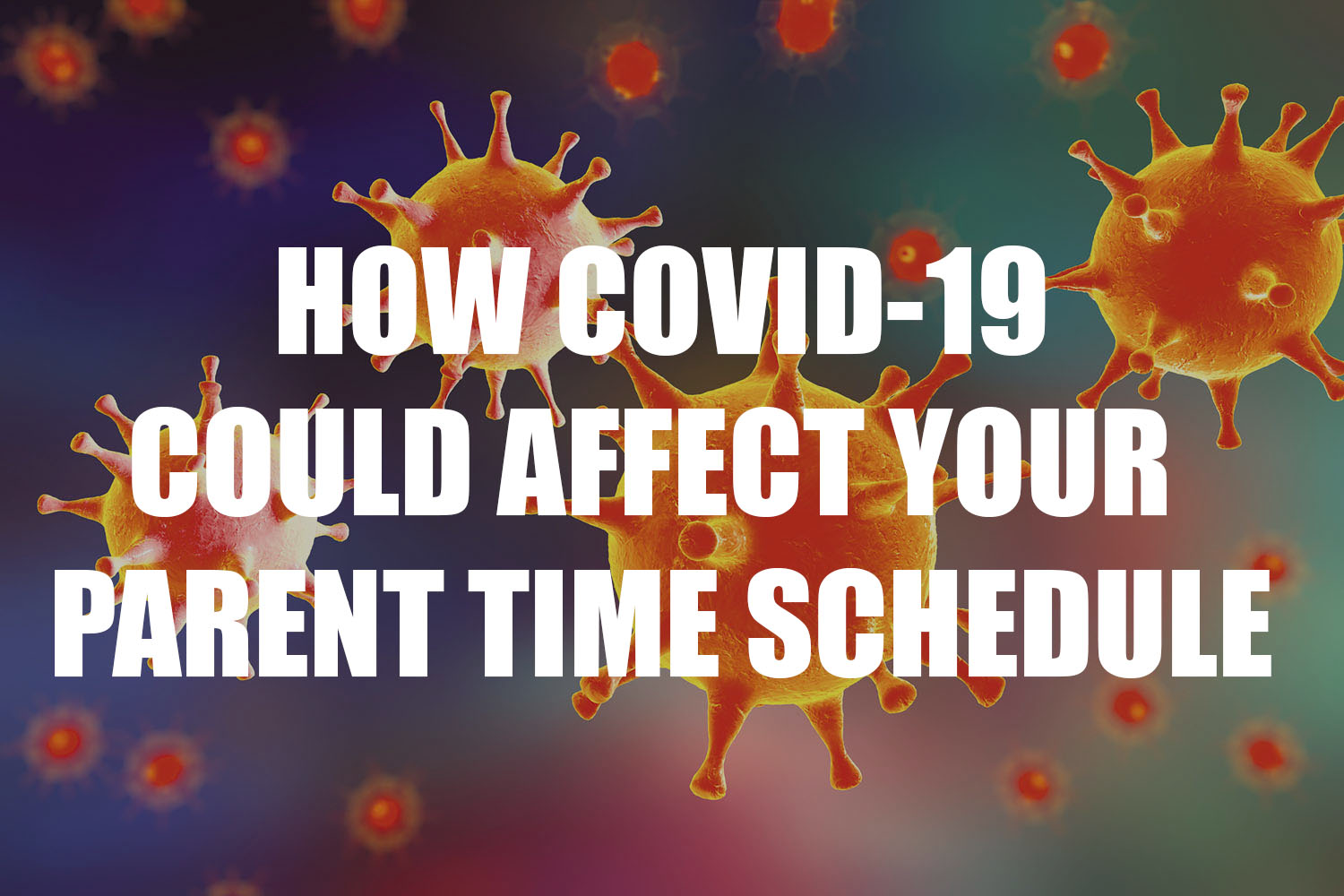 COVID-19 AND UTAH PARENT-TIME SCHEDULES